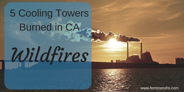 5 Cooling Towers Burned in CA Wildfires | F.E. Moran Special Hazard Systems