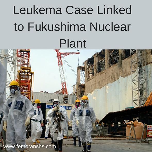 Leukemia Case Linked to Fukushima Nuclear Plant | F.E. Moran Special Hazard Systems