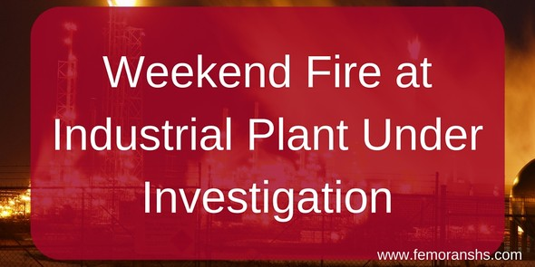 Weekend industrial plant fire under investigation | F.E. Moran Special Hazard Systems