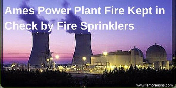 Ames Power Plant Fire Kept in Check by Fire Sprinklers | F.E. Moran Special Hazard Systems