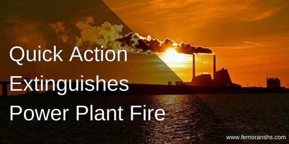 Quick Action Extinguishes Power Plant Fire | F.E. Moran Special Hazard Systems