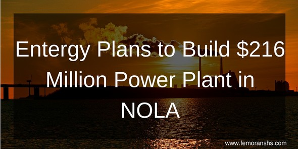 Entergy Plans to Build $216 Million power plant in New Orleans