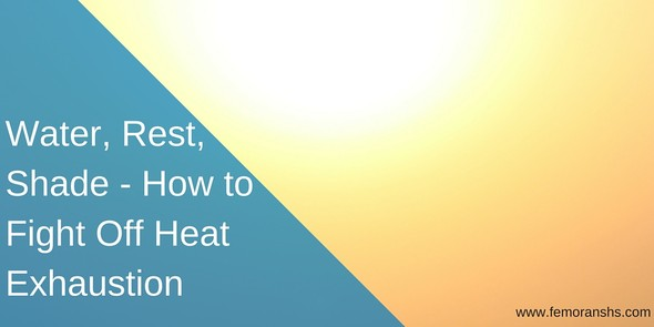 Water, Rest, and Shade to prevent heat exhaustion