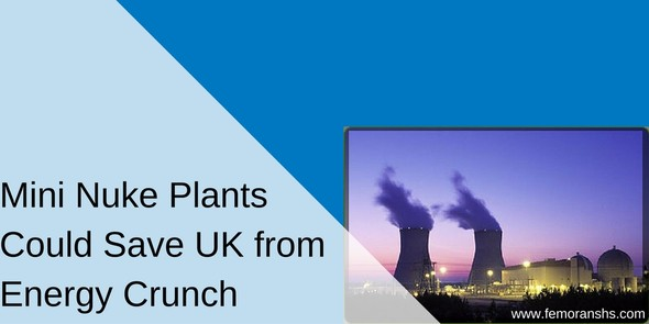 Mini Nuke plants Could Save UK from Energy Crunch | F.E. Moran Special Hazard Systems