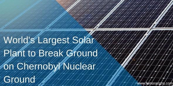 World's Largest Solar Plant to Break Ground on Chernobyl