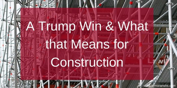 A Trump Win and What that Means for Construction