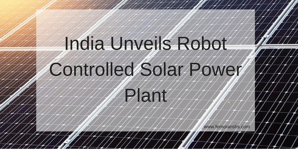 India Unveils Robot Controlled Solar Power Plant