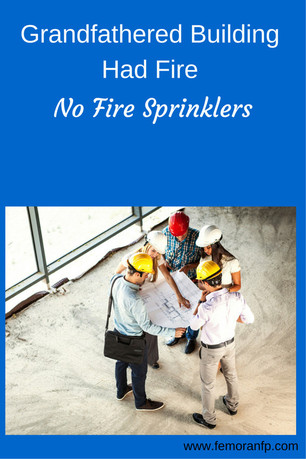 Grandfathered Building has Fire, No Fire Sprinklers | F.E. Moran Fire Protection