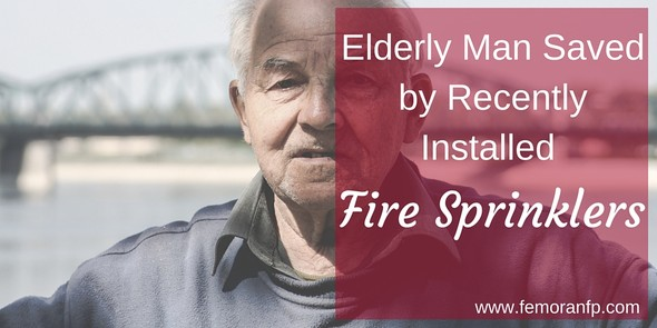 Elderly Man Saved by Fire Sprinklers | F.E. Moran Fire Protection