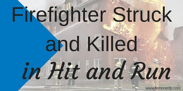 Firefighter Struck in Hit and Run and Killed | F.E. Moran Fire Protection | Keywords:  firefighter, news