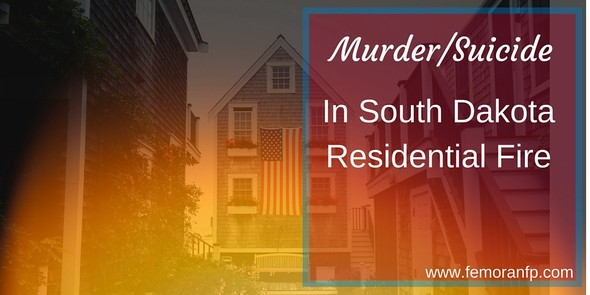 Murder Suicide in Residential Fire in South Dakota | The Moran Group