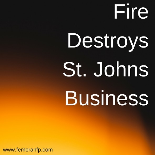 Fire Destroys St. Johns Business | F.E. Moran Fire Protection