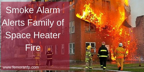 Smoke Alarm Alerts Family of Space Heater Fire | The Moran Group