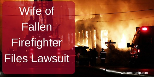 Wife of Fallen Firefighter Files Lawsuit | F.E. Moran Fire Protection