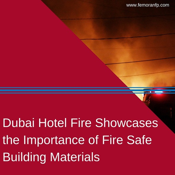 Dubai Hotel Fire Showcases the Importance of Fire Safe Building Materials