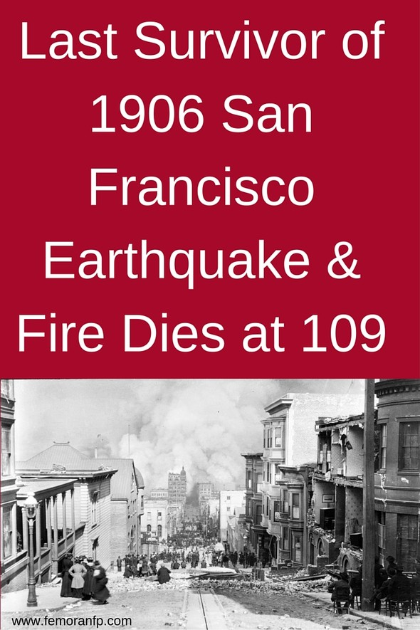 Last Survivor of 1906 San Francisco Earthquake & Fire Dies