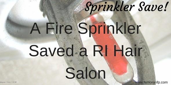 Sprinkler Save:  A Fire Sprinkler Saved a RI Hair Salon | F.E. Moran Fire Protection