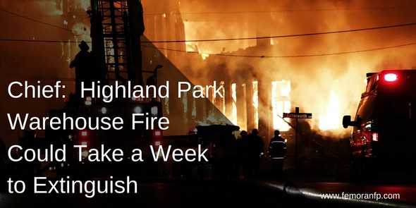 Highland Park warehouse fire could take up to a week to extinguish