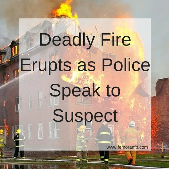 Deadly Fire Erupts as Police Speak to Suspect | F.E. Moran Fire Protection