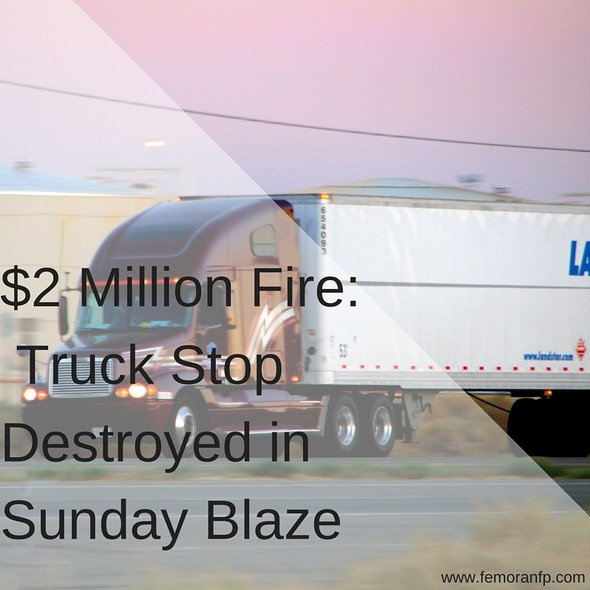 $2 Million truck stop fire | F.E. Moran Fire Protection