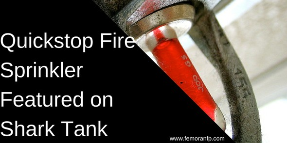Quickstop Fire Sprinkler Featured on Shark Tank | F.E. Moran Fire Protection