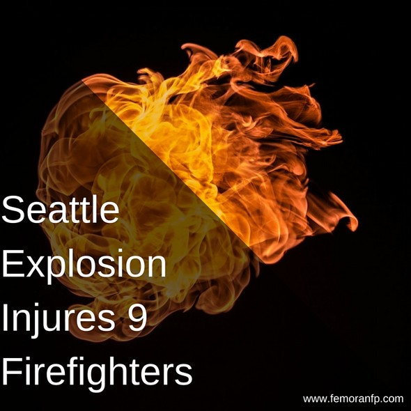 Seattle Explosion Injures 9 Firefighters | The Moran Group