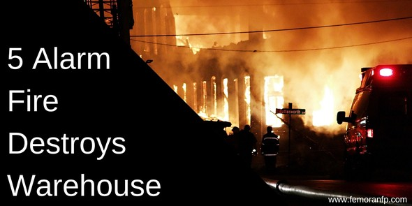 5 Alarm Fire Destroys Warehouse | F.E. Moran Fire Protection