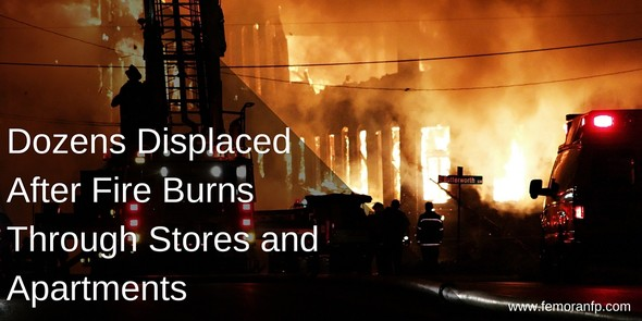 Dozens Displaced After Fire Burns Through Stores and Apartments | F.E. Moran Fire Protection