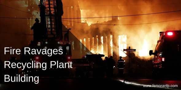 Fire Ravages Recycling Plant Property | F.E. Moran Fire Protection