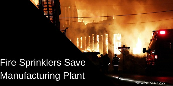 Fire Sprinklers Save Manufacturing Plant | F.E. Moran Fire Protection