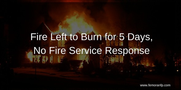 Fire Left to Burn for 5 Days, no fire service
