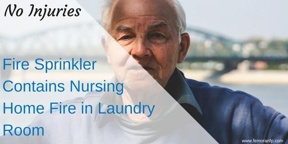 Fire Sprinkler Contains Nursing Home Fire