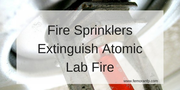 Fire Sprinklers Extinguish Atomic Lab Fire