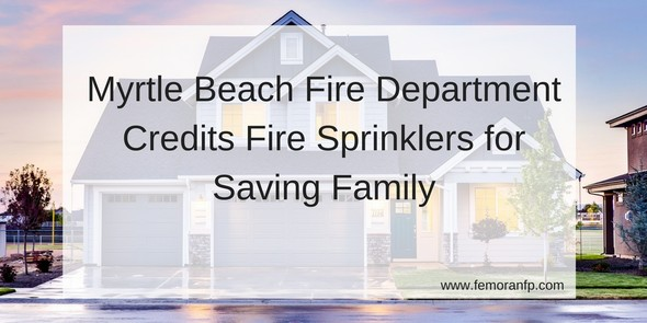 Myrtle Beach Fire Department Credits Fire Sprinklers for Saving Family