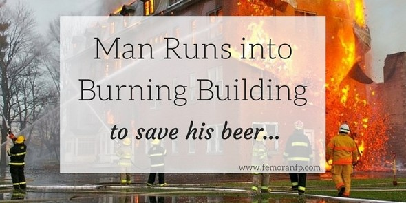 Man Runs into Burning Building for Beer