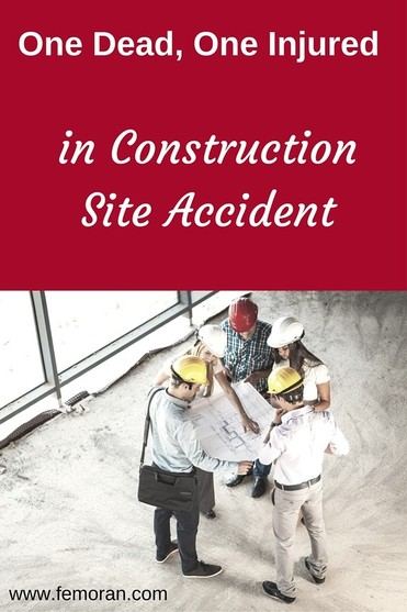 One Dead, One Injured in Construction Site Accident | F.E. Moran | Keywords:  construction site safety, construction accident, personal protective equipment, hard hats, harness