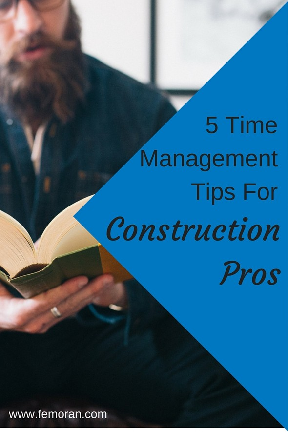 5 Time Management Tips for Construction Pros | The Moran Group (source:  www.femoran.com)