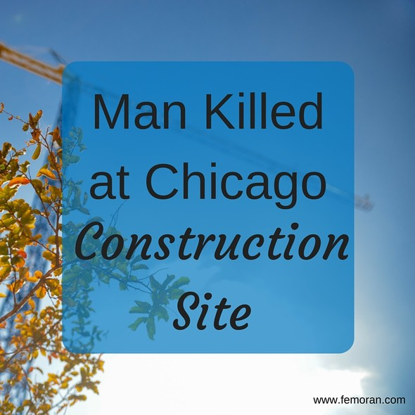 Man Killed at Chicago Construction Site | The Moran Group