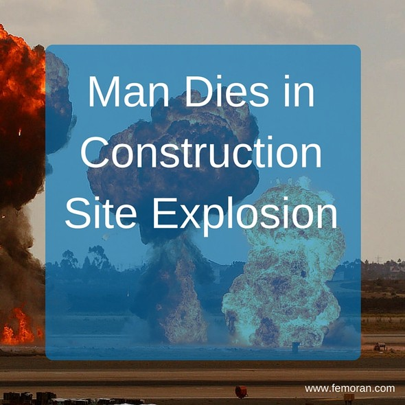 Man Dies in Construction Site Explosion | F.E. Moran