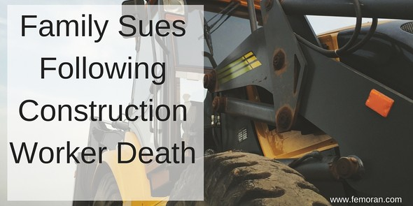 Family Sues Following Construction Worker Death | F.E. Moran