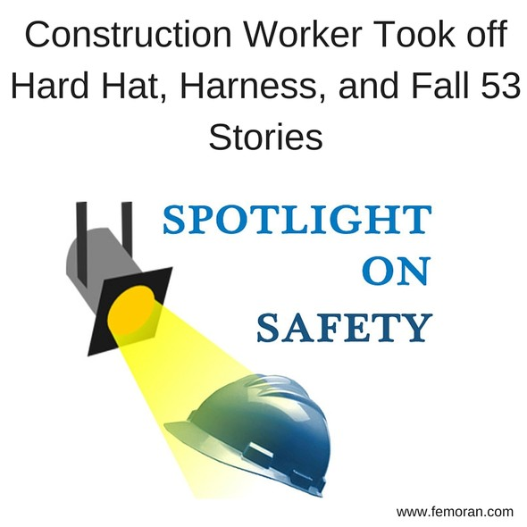 Construction Worker Took off Hard Hat, Harness, and Fall 53 Stories | F.E. Moran | Construction Safety