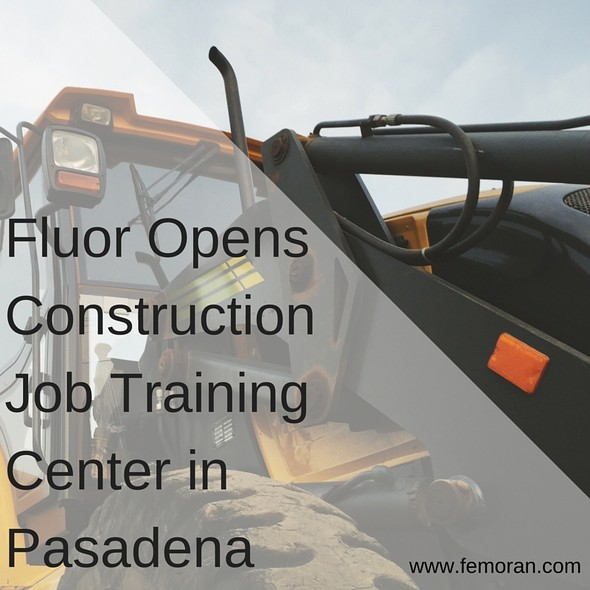 Fluor Opens Construction Job Training Center in Pasadena | F.E. Moran