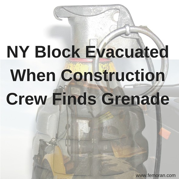 NY Block Evacuated When Construction Crew Finds Grenade | F.E. Moran