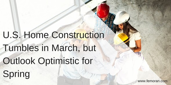 U.S. Home Construction tumbles in March, but outlook is optimistic