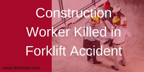 Construction Worker Killed in Forklift Accident | The Moran Group