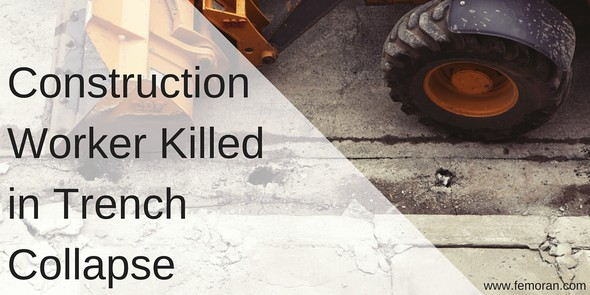 Construction Worker Killed in Trench Collapse | F.E. Moran