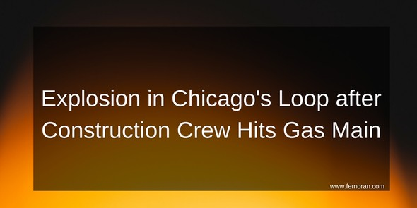 Explosion in Chicago's Loop After Construction Crew Hits Gas Main