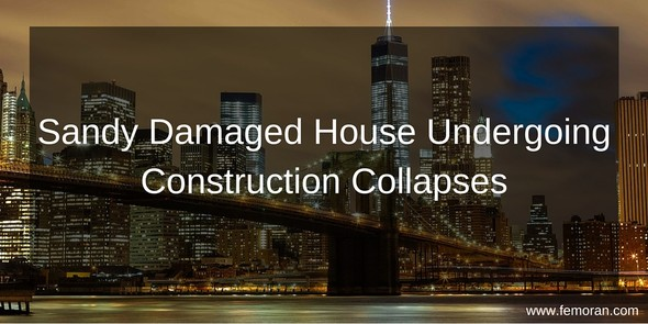 Sandy Damaged house under construction collapse