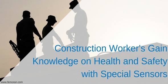Construction Worker's Gain Knowledge on Health and Safety with Special Sensors