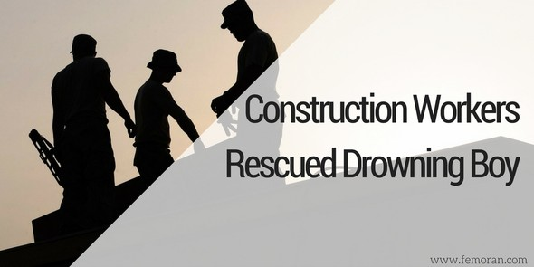 Construction workers saved boy